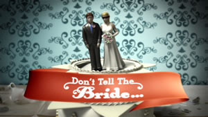 BBC3 TV Show - Don't Tell The Bride